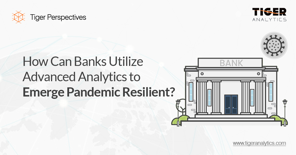 How Can Banks Utilize Advanced Analytics to Emerge Pandemic Resilient?
