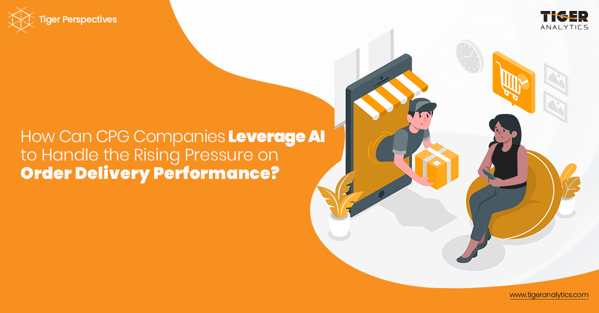How Can CPG Companies Leverage AI To Handle the Rising Pressure on Order Delivery Performance?